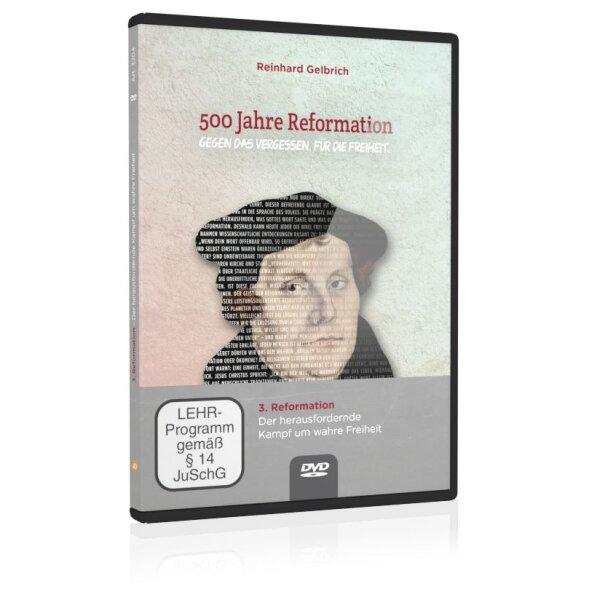 500 Jahre Reformation (Folgevorträge): 3. Reformation - Der herausfordernde Kampf um wahre Freiheit